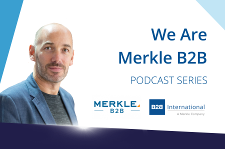 We Are Merkle B2B Podcast Series: Catch up on Episodes 1-5